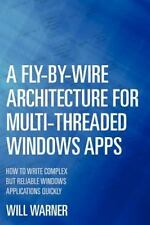 A Fly-By-Wire Architecture for Multi-Threaded Windows Apps : How to Write...