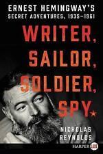 Writer Sailor Soldier Spy Ernest Hemingway's Secret Adventure by Reynolds Nichol