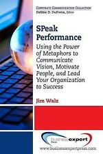 SPeak Performance : Using the Power of Metaphors to Communicate Vision,...