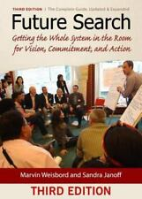 Future Search: Getting the Whole System in the Room for Vision, Commitment, and