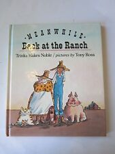 MEANWHILE BACK AT THE RANCH - Noble, Trinka Hakes. Illus. by Ross, Tony
