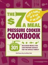 The $7 a Meal Pressure Cooker Cookbook: 301 Delicious Meals You Can Prepare Quic