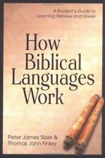 How Biblical Languages Work: A Student's Guide to Learning Hebrew and Greek, Chr