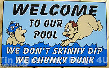 We Don't Skinny Dip Chunky Dunk Welcome to our Pool TIN SIGN funny vtg metal OHW