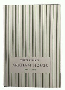 Thirty Years of Arkham House, 1939 - 1969: A History and Bibliography