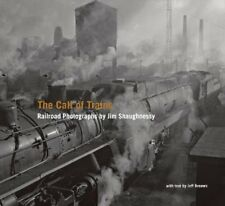 The Call of Trains: Railroad Photographs by Jim Shaughnessy by Brouws, Jeff
