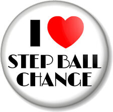 I Love / Heart STEP BALL CHANGE 25mm Pin Button Badge Dance Step Move Stage Fun