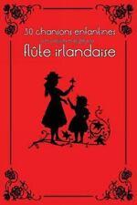 Flûte Irlandaise Pour Enfants: 30 Chansons Enfantines Avec Partitions et...
