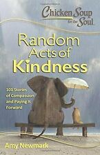 Chicken Soup for the Soul: Random Acts of Kindness : 101 Stories of...
