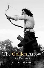 The Golden Arrow and Other Tales by Samantha Gillogly (2015, Paperback)