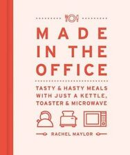 Made in the Office: Tasty And Hasty Meals With Just a Kettle, Toaster & Microwav