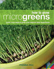 How to Grow Microgreens: Quick, Easy Ways to Grow and Eat Nature's Tasty...