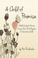 A Child of Promise : A Bible Study for Parents Facing a Poor or Fatal...