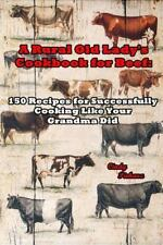 A Rural Old Lady's Cookbook for Beef : 150 Recipes for Successfully Cooking...