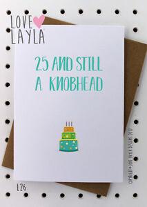 Knobhead/Birthday Card/twenty fifth/Birthday/25th/Cheeky/Love Layla/Funny/ L26