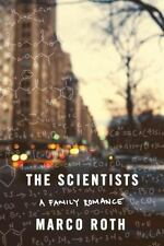 The Scientists : A Family Romance by Marco Roth (2012, Hardcover)