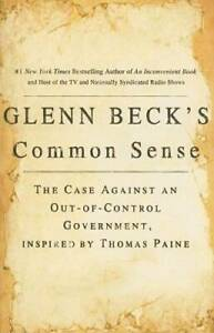 Glenn Beck's Common Sense: The Case Against an Out-of-Control Government, - GOOD
