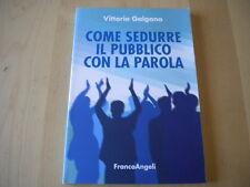 Galgano Vittorio Come sedurre il pubblico con la parola Franco Angeli 2013 Nuovo