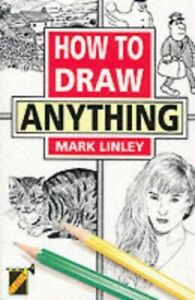How to Draw Anything by Mark Linley Paperback Book The Cheap Fast Free Post