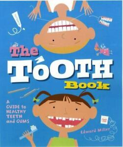 The Tooth Book: A Guide to Healthy Teeth and Gums by Miller, Edward