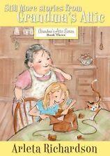 Grandma's Attic Ser.: Still More Stories from Grandma's Attic by Arleta...