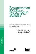 La Construccion Social de Las Trayectorias Laborales de Jovenes: Politicas, Inst