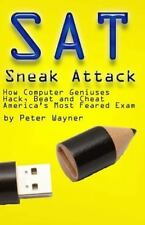 SAT Sneak Attack : How Computer Geniuses Hack, Beat and Cheat America's Most...