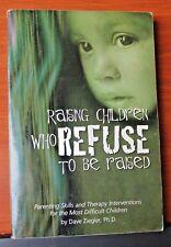 Raising Children Who Refuse to Be Raised: Parenting Skills  Dave Ziegler 2000 PB