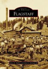 Images of America : Flagstaff by John G. DeGraff III and James E. Babbitt NEW
