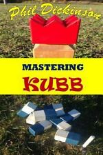 Mastering Kubb: By Dickinson, Phil