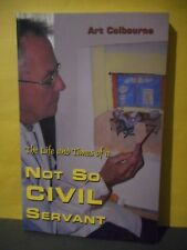The Life and Times of a Not So Civil Servant by Art Colbourne