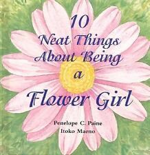 10 Neat Things about Being a Flower Girl - Good - Paine, Penelope C - Hardcover