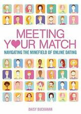 Meeting Your Match : Navigating the Minefield of Online Dating by Daisy...