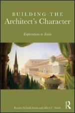 Building the Architect's Character by Kendra Schank Smith (author), Albert C ...