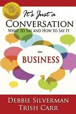 It's Just a Conversation: What to Say and How to Say It in Business, Carr, Trish