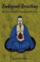 Embryonic Breathing : The Taoist Method of Opening the Dan Tian by Stuart...