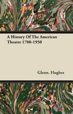 A History Of The American Theatre 1700-1950: By Glenn. Hughes