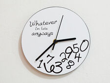 Whatever, I'm Late Anyways White  or any other color option - Wall Clock
