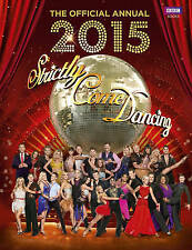 Official Strictly Come Dancing Annual 2015: The Official Companion to the Hit BB