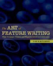 The Art of Feature Writing: From Newspaper Features and Magazine Articles to Com