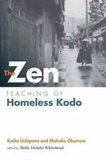 The Zen Teaching of Homeless Kodo by Kosho Uchiyama and Shohaku Okumura...