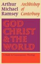 God, Christ and the World : A Study in Contemporary Theology by Arthur...