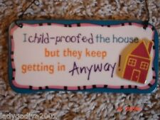 I child-proofed the house but they keep getting in Anyway!-ceramic sign-Ganz
