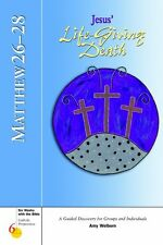 Matthew 26-28: Jesus Life-Giving Death (Six Weeks