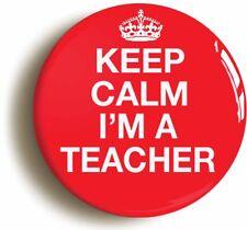 KEEP CALM I'M A TEACHER BADGE BUTTON PIN (1inch/25mm diameter) SCHOOL DISCO
