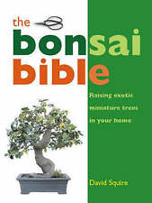 Good, The Bonsai Bible: Raising Exotic Miniature Trees in Your Home, Squire, Dav