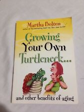Growing Your Own Turtleneck... : And Other Benefits of Aging by Martha Bolton...