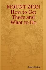 Mount Zion How to Get There and What to Do by James Tarter (2015, Paperback)