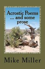 Acrostic Poems ... and Some Prose by Mike Miller (2011, Paperback)