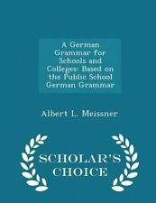 A German Grammar for Schools Colleges Based on Public Sc by Meissner Albert L